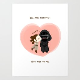 Reylo - You are nothing, but not to me Art Print