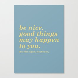 Good Things May Happen...but they might not Canvas Print