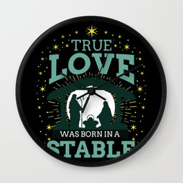 True Love Was Born In A Stable Christmas Gift Wall Clock