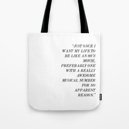 """""""Just once I want my life to be like an 80's movie"""" Tote Bag"""
