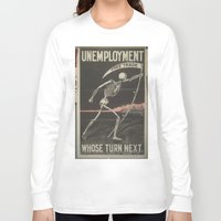 political Long Sleeve T-shirts featuring UNEMPLOYMENT/SKELETON/VINTAGE/POLITICAL POSTER by Kathead Tarot/David Rivera