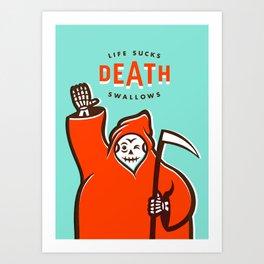 Life Sucks, Death Swallows Art Print