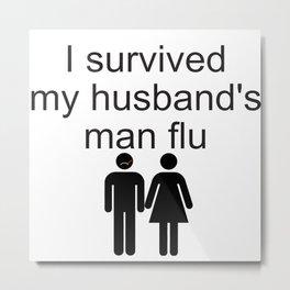 I survived my husband's man flu Metal Print