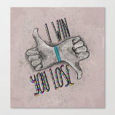 I Win You Lose Canvas Print