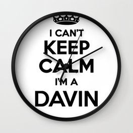 I cant keep calm I am a DAVIN Wall Clock