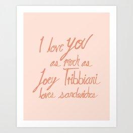 Joey Tribbiani loves sandwiches in Pink Art Print