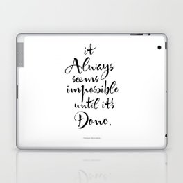 It Always Seems Impossible Until It's Done. Nelson Mandela Quote Laptop & iPad Skin