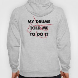 My drums told me to do it Hoody