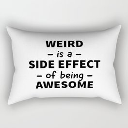 Weird is a Side Effect of Being Awesome Rectangular Pillow