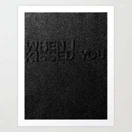 When I Kissed You Art Print