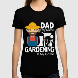 Dad Is My Name Gardening Is My Game T Shirt T-shirt