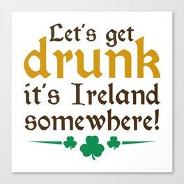 Let's Get Drunk Canvas Print