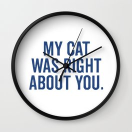 My Cat Was Right About You Wall Clock