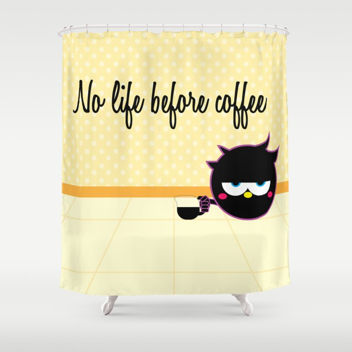 No Life Before Coffee Shower Curtain