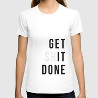 get shit done T-shirts featuring Get Sh(it) Done // Get Shit Done by The Native State