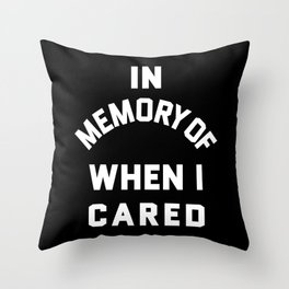IN MEMORY OF WHEN I CARED (Black & White) Throw Pillow