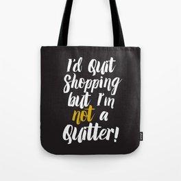 I'd quit, but... (on black) Tote Bag