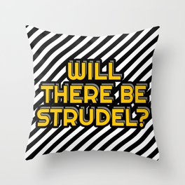 Will there be strudel? Throw Pillow
