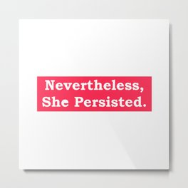 Never the Less, She persisted. In white on red Metal Print