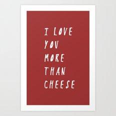 I Love You More Than Cheese Art Print