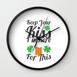 Irish St Patrick Beer Drinker Keep Your Kiss I'm Here For This Wall Clock