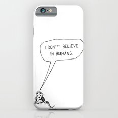 I don't believe in humans. iPhone 6 Slim Case