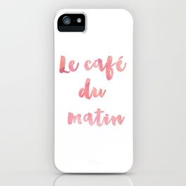 Morning Coffee Le cafe du matin French Quote Home Decor Life Family Sign iPhone Case
