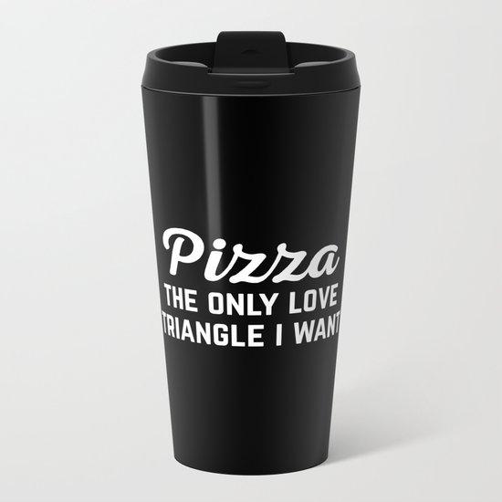 Pizza Love Triangle Funny Quote Metal Travel Mug