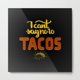 I can't say no to TACOS Metal Print
