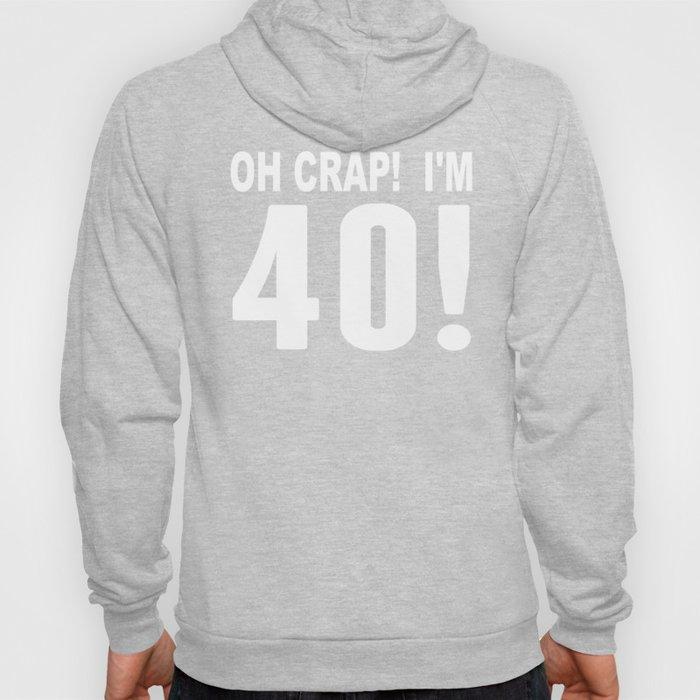 Oh Crap! I'm 40! 40th Birthday Hoody