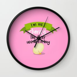 I'm Not Clumsy! The floor needed a hug Wall Clock