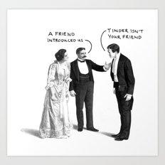 Tinder Isn't Your Friend Art Print