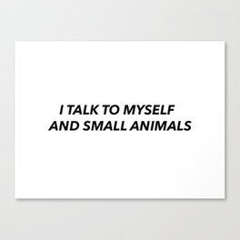 """I Talk to Myself and Small Animals"" Canvas Print"