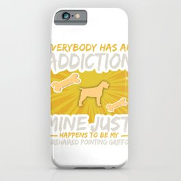 Wirehaired Pointing Griffon Funny Dog Addiction iPhone Case