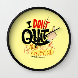 I Don't Quit, I Ruin the Game for Everyone. Wall Clock