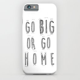 Go Big Or Go Home - Typography Black and White iPhone Case