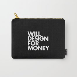 WILL DESIGN FOR MONEY Carry-All Pouch