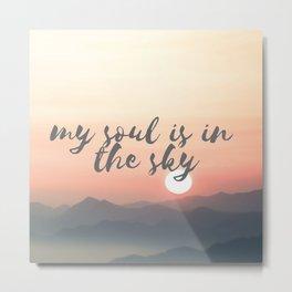 My soul is in the sky Metal Print