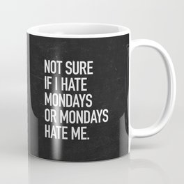 Not sure if I hate mondays or mondays hate me Coffee Mug