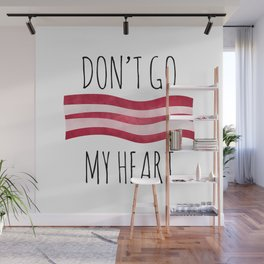 Don't Go Bacon My Heart Wall Mural