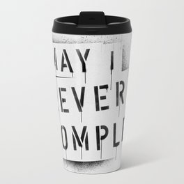 NEVER BE COMPLF Travel Mug