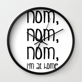 Nom, nom, nom, i'm at home Wall Clock