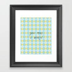 Just make it worth Framed Art Print