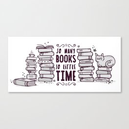 So Many Books So Little Time! Canvas Print