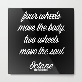 """Four wheels move the body, two wheels move the soul"" Metal Print"