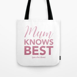 Mum knows best (yes she does) Tote Bag