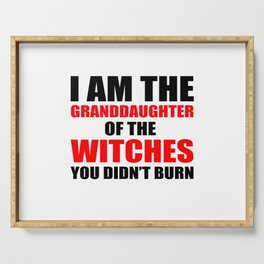 I am the granddaughter of the witches you didn't burn Serving Tray