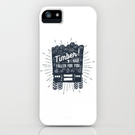 Timber! I Have Fallen For You iPhone Case