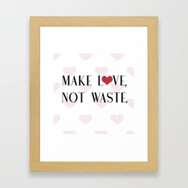 Make Love, Not Waste with a Red Heart Framed Art Print