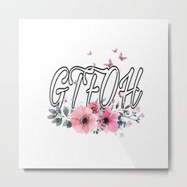 GTFOH Metal Print